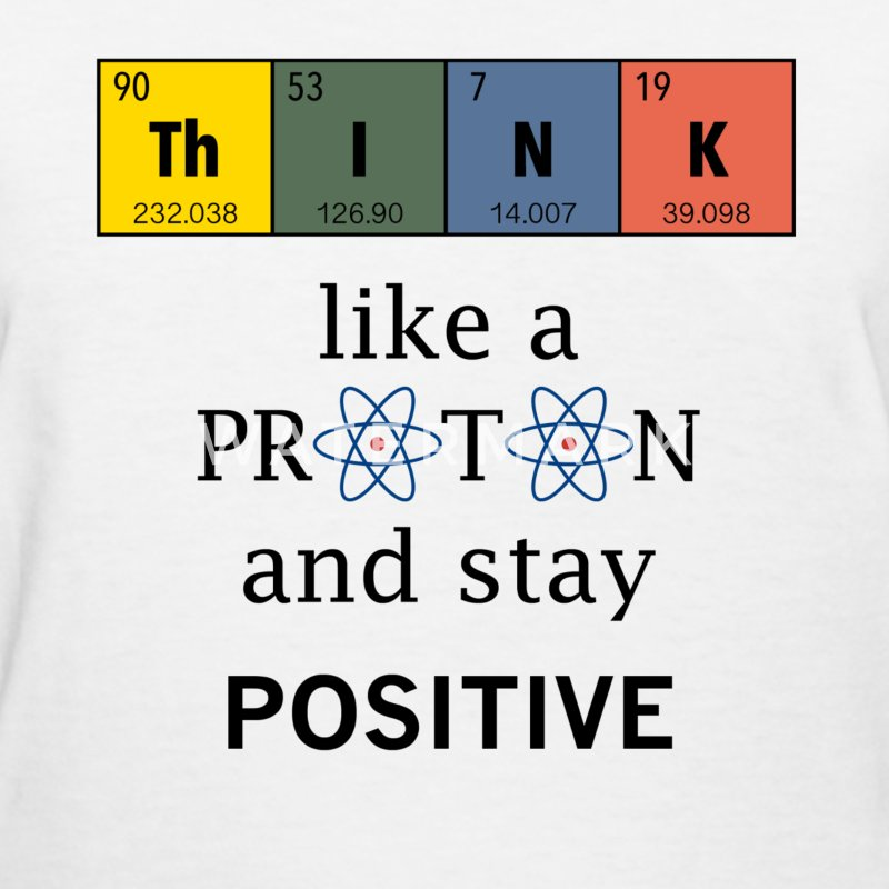 Think like a proton. Physics and chemistry shirts - Women's T-Shirt