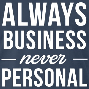 Always business never personal T-Shirts - Men's Premium T-Shirt