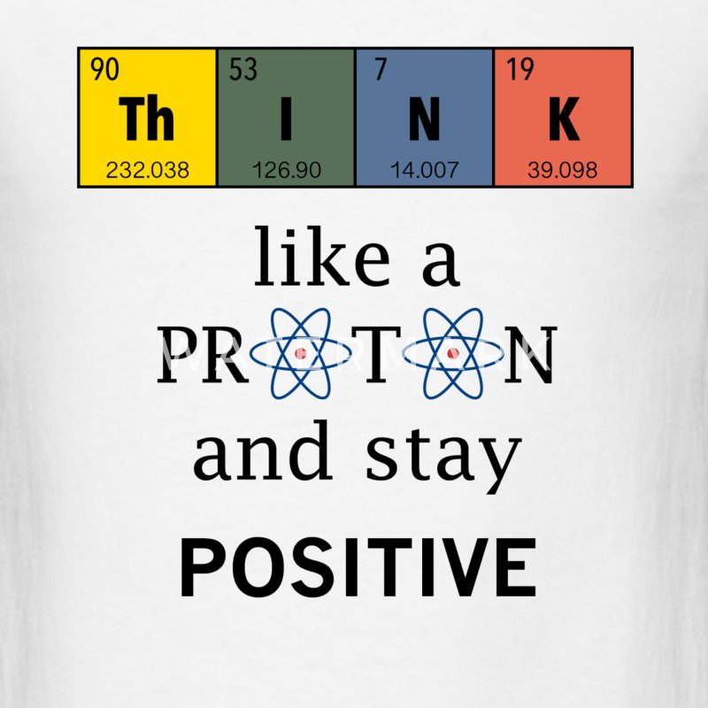 Think like a proton. Physics and chemistry shirts - Men's T-Shirt