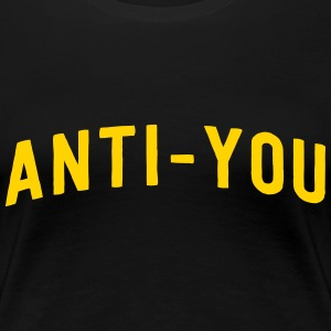 Anti-You T-Shirts - Women's Premium T-Shirt