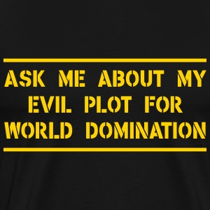 Ask about my evil plot for world domination T-Shirts - Men's Premium T-Shirt