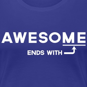 Awesome ends with me T-Shirts - Women's Premium T-Shirt