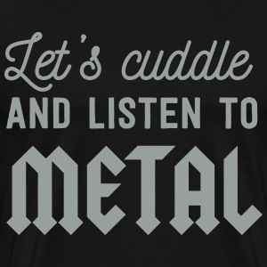 Let's cuddle and listen to metal T-Shirts - Men's Premium T-Shirt