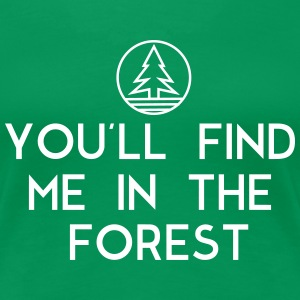 You'll find me in the forest T-Shirts - Women's Premium T-Shirt