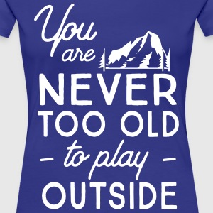 You are never too old to play outside T-Shirts - Women's Premium T-Shirt
