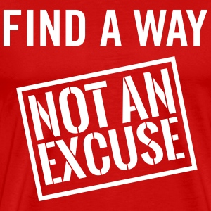 Find a way not an excuse T-Shirts - Men's Premium T-Shirt
