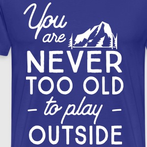 You are never too old to play outside T-Shirts - Men's Premium T-Shirt