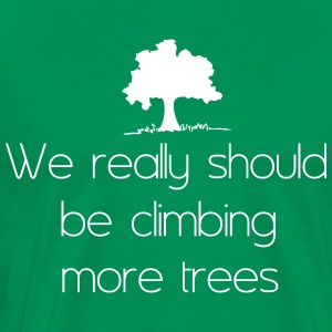 We really should be climbing more trees T-Shirts - Men's Premium T-Shirt