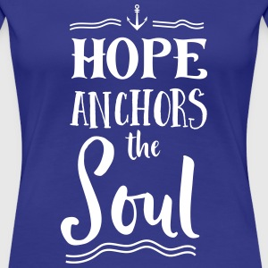 Hope Anchors the Soul T-Shirts - Women's Premium T-Shirt