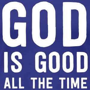God is good all the time T-Shirts - Women's Premium T-Shirt
