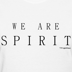 We Are Spirit, T Shirts - Black T-Shirts - Women's T-Shirt