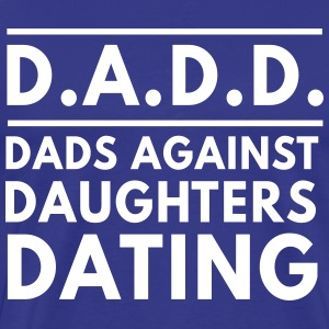DADD. Dads against daughters dating T-Shirts - Men's Premium T-Shirt