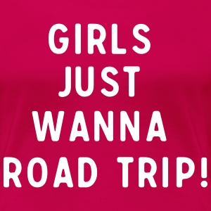 Girls just wanna road trip T-Shirts - Women's Premium T-Shirt