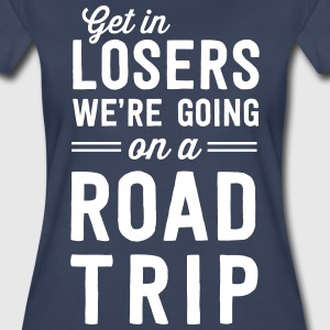 Get in losers we're going on a road trip T-Shirts - Women's Premium T-Shirt
