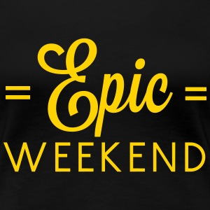 Epic Weekend T-Shirts - Women's Premium T-Shirt