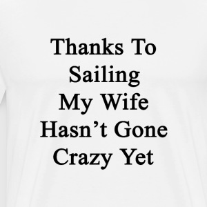 thanks_to_sailing_my_wife_hasnt_gone_cra T-Shirts - Men's Premium T-Shirt