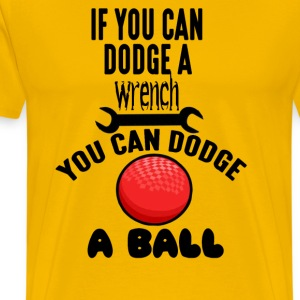 If You Can Dodge A Wrench You Can Dodge A Ball T-Shirts - Men's Premium T-Shirt