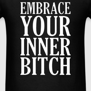 Embrace Your Inner Bitch - Men's T-Shirt