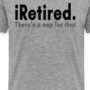 iRetired T-Shirts - Men's Premium T-Shirt