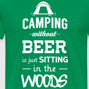 Camping without beer is just sitting in the woods T-Shirts - Men's Premium T-Shirt