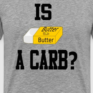 Mean Girls Quote - Is Butter A Carb? T-Shirts - Men's Premium T-Shirt