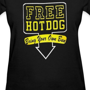 Free Hot Dog Bring Your Own Bun - Women's T-Shirt
