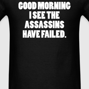 GOOD MORNING I SEE THE ASSASSINS HAVE FAILED - Men's T-Shirt