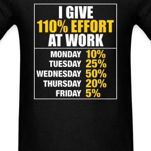 I Give 110 Percent Effort At Work - Men's T-Shirt