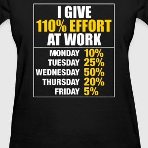 I Give 110 Percent Effort At Work - Women's T-Shirt