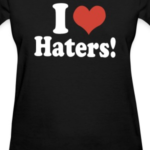 I Love Haters - Women's T-Shirt