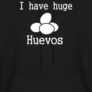 I Have Huge Huevos - Men's Hoodie