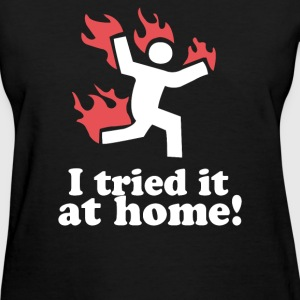 I Tried It At Home - Women's T-Shirt