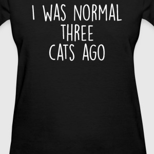 I was normal three cats ago - Women's T-Shirt
