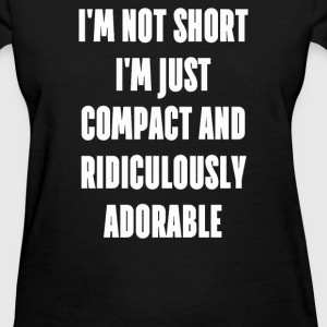 I'm not short i'm just compact and ridiculously - Women's T-Shirt