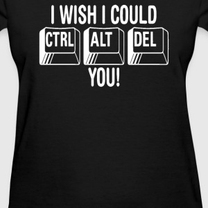 I Wish I Could CTRL ALT DEL You - Women's T-Shirt