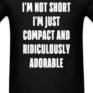 I'm not short i'm just compact and ridiculously - Men's T-Shirt
