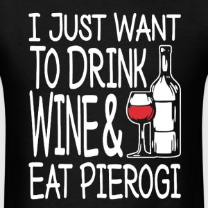 Drink Wine & Eat Pierogi  - Men's T-Shirt