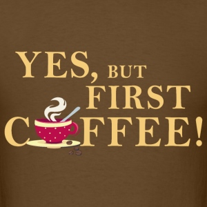 yes_but_first_coffee_06201603 T-Shirts - Men's T-Shirt