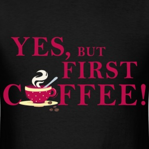 yes_but_first_coffee_06201601 T-Shirts - Men's T-Shirt
