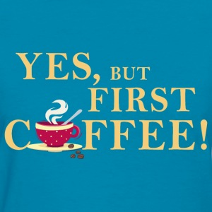 yes_but_first_coffee_06201603 T-Shirts - Women's T-Shirt