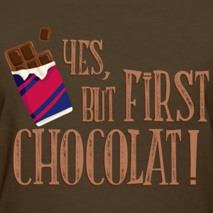 yes_but_first_chocolat_06201601 T-Shirts - Women's T-Shirt