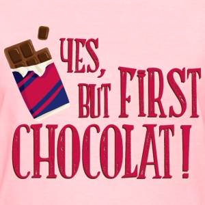 yes_but_first_chocolat_06201603 T-Shirts - Women's T-Shirt