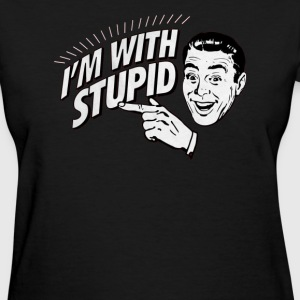 I'm With Stupid - Women's T-Shirt