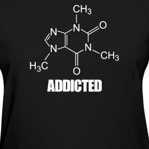 Caffeine Addicted - Women's T-Shirt