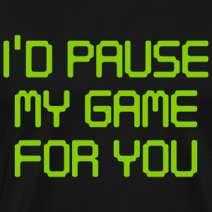 I'd pause my game for you T-Shirts - Men's Premium T-Shirt