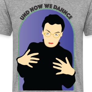 Und Now we Dance - Men's Premium T-Shirt