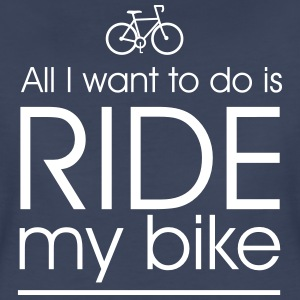All i want to do is ride my bike T-Shirts - Women's Premium T-Shirt