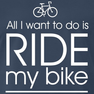 All i want to do is ride my bike T-Shirts - Men's Premium T-Shirt