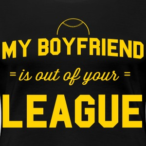 My Boyfriend is out of your league T-Shirts - Women's Premium T-Shirt