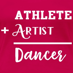 Athlete + Artist = Dancer T-Shirts - Women's Premium T-Shirt